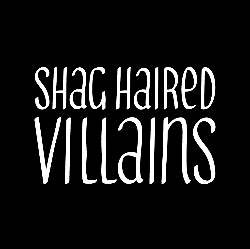 Shag Haired Villains