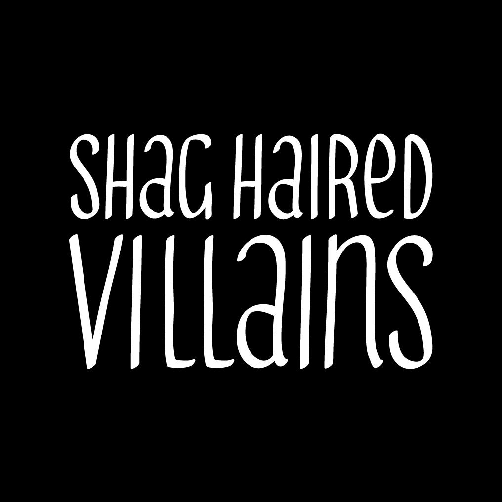 Shag Haired Villains